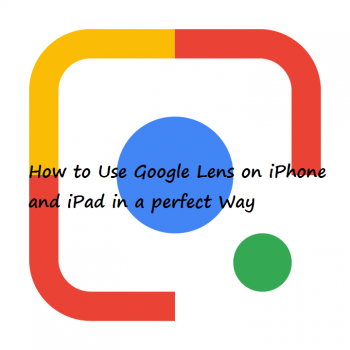 How to Use Google Lens on iPhone and iPad in a perfect Way