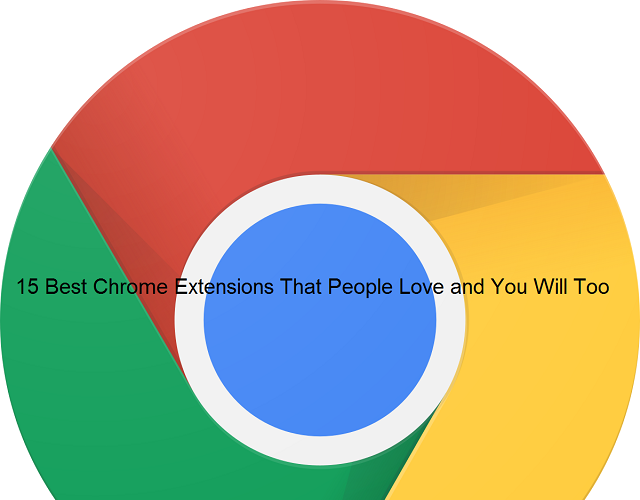 15 Best Chrome Extensions That People Love and You Will Too