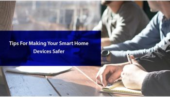 Tips For Making Your Smart Home Devices Safer