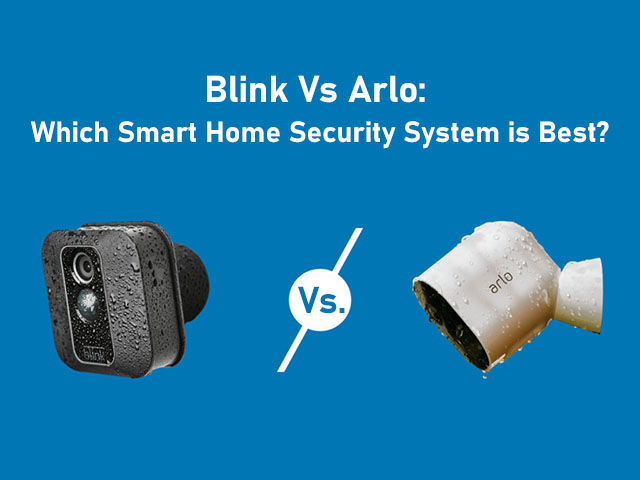 Blink Vs Arlo: Which Smart Home Security System is Best?
